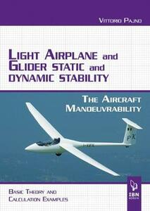 Light airplane and glider static and dynamic stability. The aircraft manoeuvrability. Basic theory and calculation examples