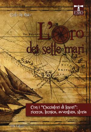 L' oro dei sette mari. Con i «cacciatori di tesori»: ricerca, tecnica, avventura, storia