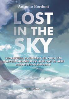 Milanospringparade.it Lost in the sky. L'incredibile scomparsa del volo Malaysia Airlines e i 53 altri casi di aerei caduti e non ritrovati Image