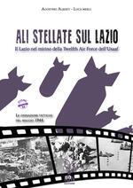 Ali stellate sul Lazio. Il Lazio nel mirino della Twelfth Air Force dell'Usaaf. Le operazioni tattiche del maggio 1944