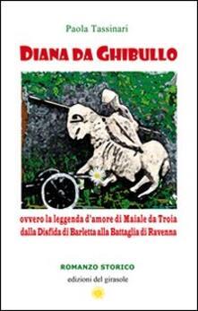 Diana da Ghibullo ovvero la leggenda d'amore di Maiale da Troia dalla disfida di Barletta alla battaglia di Ravenna - Paola Tassinari - copertina