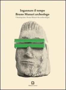 Voluntariadobaleares2014.es Ingannare il tempo. Bruno Munari archeologo. Ediz. italiana e inglese Image