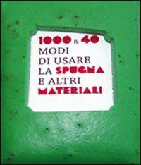 Mille & 40 modi di usare la spugna e altri materiali. Ediz. italiana e inglese