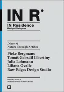 In residence. Diary. Ediz. italiana e inglese. Vol. 1: Nature through artifice.