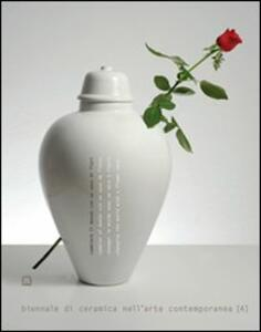 Cambiare il mondo con un vaso di fiori. Biennale di ceramica nell'arte contemporanea. Ediz. italiana e inglese. Vol. 4