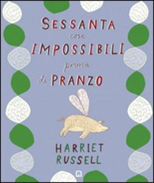 Sessanta cose impossibili prima di pranzo. Ediz. illustrata - Harriet Russell - copertina