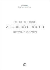 Alighiero e Boetti. Oltre il libro. Ediz. italiana e inglese