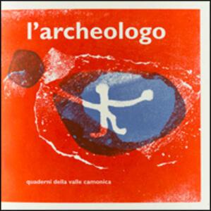 Quaderni della valle Camonica. Vol. 3: L'archeologo.