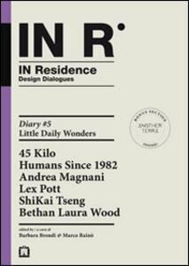 In residence. Diary. Ediz. italiana e inglese. Vol. 5: Little daily wonders.