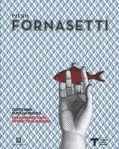 Piero Fornasetti. Cento anni di follia pratica-One hundred years of pratical madness