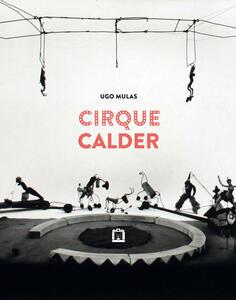 Cirque Calder. Ediz. italiana e inglese