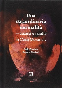 Una Una straordinaria normalità. Cucina e ricette in casa Morandi - Zucchini Carlo Sbarbati Simone - wuz.it