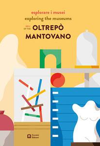 Esplorare i musei dell'Oltrepò mantovano. Ediz. italiana e inglese