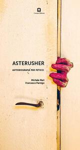 Asterusher. Autobiografia per feticci