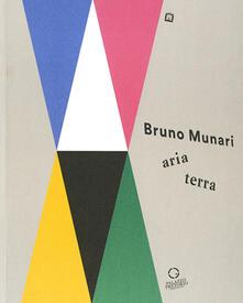 Letterarioprimopiano.it Bruno Munari: aria-terra. Catalogo della mostra (Cittadella, 9 aprile 2017-10 gennaio 2018). Ediz. illustrata Image