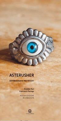 Asterusher. Autobiografia per feticci - Mari Michele Pernigo Francesco - wuz.it