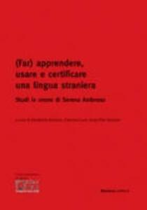 (Far) apprendere, usare e certificare una lingua straniera. Studi in onore di Serena Ambroso