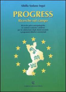 Progress. Ricerche sul campo. Ricerche psico-antropologiche in contesti scolastici calabresi - Sibilla Sodano Ingui - copertina