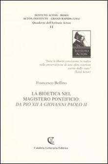 La bioetica nel magistero pontificio: da Pio XII a Giovanni Paolo II - Francesco Bellino - copertina