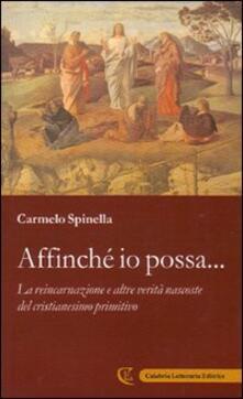 Affinché io possa... La reincarnazione e altre verità nascoste del cristianesimo primitivo - Carmelo Spinella - copertina