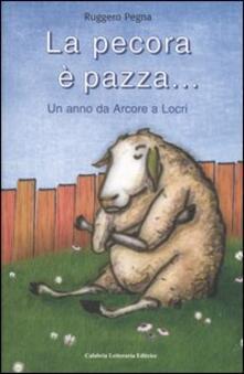 La pecora è pazza... Un anno da Arcore a Locri - Ruggero Pegna - copertina