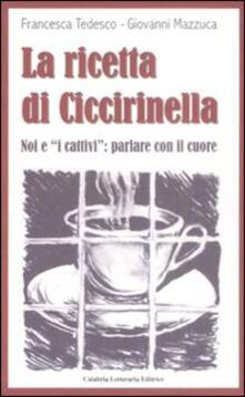 La ricetta di Ciccirinella. Noi e «i cattivi»: parlare con il cuore - Francesca Tedesco,Giovanni Mazzuca - copertina