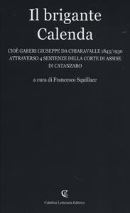 Il brigante Calenda cioè Gareri Giuseppe da Chiaravalle (1843-1930) attraverso 4 sentenze della Corte di Assise di Catanzaro