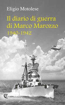 Il diario di guerra di Marco Marozzo 1940 - 1942 - Eligio Motolese - copertina