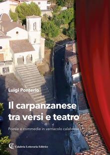 Il carpanzanese tra versi e teatro. Poesie e commedie in vernacolo calabrese - Luigi Ponterio - copertina