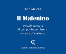 Il Malenino. Piccola raccolta di componimenti ironici e satira di costume - Elio Malena - copertina