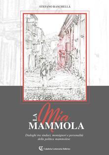 La mia Mammola. Dialoghi tra sindaci, monsignori e personalità della politica mammolese - Stefano Raschellà - copertina