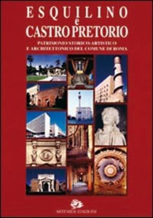Esquilino e Castropretorio. Patrimonio storico-artistico e architettonico del Comune di Roma