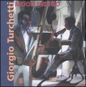 Giorgio Turchetti. Mood Indigo. Catalogo della mostra (Roma, 10 maggio-4 giugno 2007)