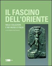 Il fascino dell'oriente. Nelle collezioni e nei musei d'Italia. Catalogo della mostra (Frascati, 12 dicembre 2010-27 febbraio 2011)