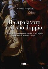 Libro Il capolavoro e il suo doppio. Il ratto di Elena di Guido Reni e la sua replica tra Madrid, Roma e Parigi Stefano Pierguidi