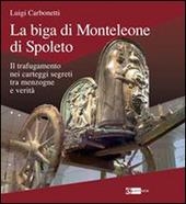 La biga di Monteleone di Spoleto. Il trafugamento nei carteggi segreti tra menzogne e verita