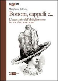 Filmarelalterita.it Bottoni, cappelli e... L'accessorio dell'abbigliamento fra moda e letteratura Image