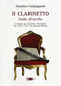 Libro Il clarinetto. Guida all'ascolto. Le sonate per clarinetto e pianoforte. Op. 120 n. 1 e n. 2 di Johannes Brahms Gianluca Campagnolo