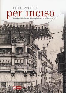 Feste barocche. Per inciso. Immagini della festa a Roma nelle stampe del Seicento. Catalogo della mostra (Roma, 1 aprile-26 luglio 2015) - copertina