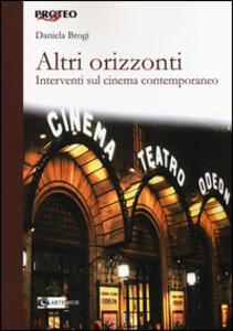 Libro Altri orizzonti. Interventi sul cinema contemporaneo Daniela Brogi