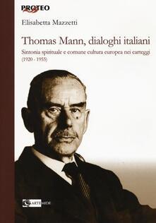 Lpgcsostenible.es Thomas Mann, dialoghi italiani. Sintonia spirituale e comune cultura europea nei carteggi (1920-1955)   Image