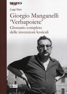 Camfeed.it Giorgio Manganelli «Verbapoiete». Glossario completo delle invenzioni lessicali Image