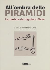Libro All'ombra delle piramidi. La mastaba del dignitario Nefer Maddalena Cima