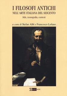 I filosofi antichi nell'arte italiana del Seicento. Stile, iconografia, contesti - copertina