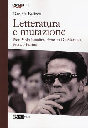 Letteratura e mutazione. Pier Paolo Pasolini, Ernesto De Martino, Franco Fortini