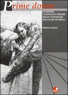 Prime donne. Le donne capitano e priore nelle contrade del palio di Siena - Monica Guazzi - copertina