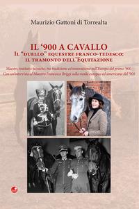 Il Il '900 a cavallo. Il «duello» equestre franco-tedesco: il tramonto dell'equitazione - Gattoni Di Torrealta Maurizio - wuz.it