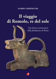 Mercatinidinataletorino.it Il viaggio di Romolo, re del sole. Una lettura astronomica della fondazione di Roma Image