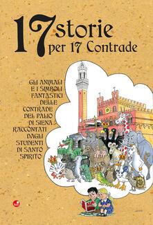 17 storie per 17 contrade. Gli animali e i simboli fantastici delle contrade del Palio di Siena raccontati dagli studenti di Santo Spirito - copertina