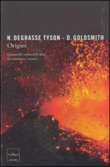 Origini. Quattordici miliardi di anni di evoluzione cosmica - Neil deGrasse Tyson,Donald Goldsmith - copertina